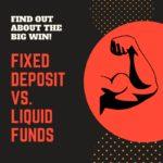 Fixed Deposits VS. Liquid Funds