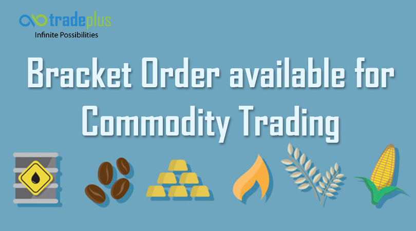 Bracket Order available for Commodity Trading Bracket Order available for Commodity Trading