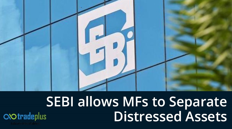 SEBI allows MFs to separate distressed assets SEBI allows MFs to separate distressed assets. What does it mean and what will be its impact?