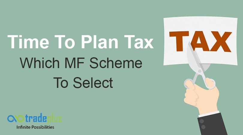Time To Plan Tax Which Time to plan tax! What are the various Tax Saving Funds and how should one choose among them?