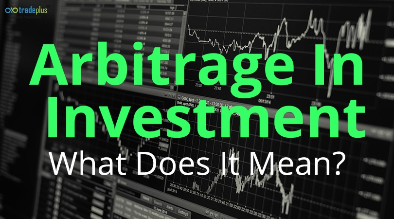 Arbitrage In Investment What is arbitrage in investment means? How to identify the opportunities?
