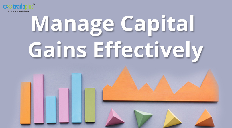 Manage Capital Gains Effectively How to manage capital gains effectively?