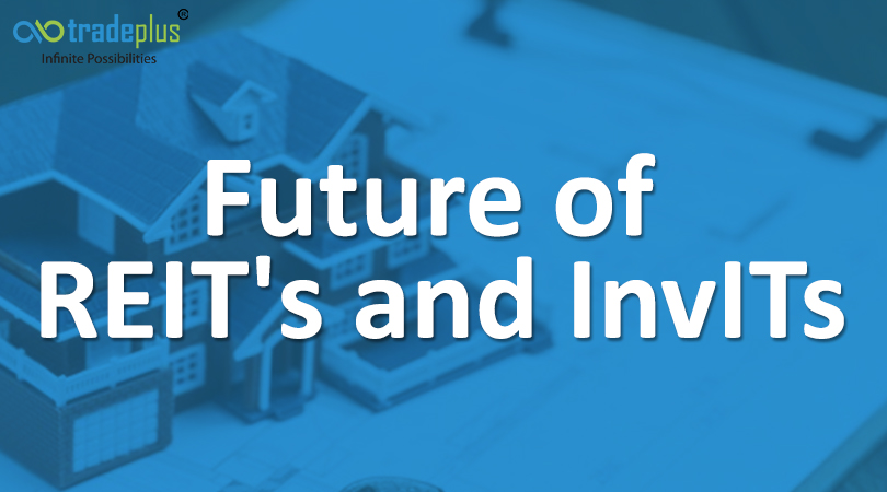 FUTURE OF REITs and INVITs With easing of REITs and InvITs public issue norms, what the future holds for REITs and InvITs?