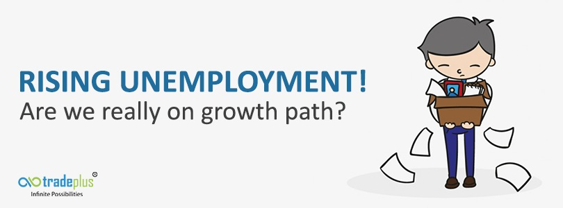 Rising unemployment 1 With rising unemployment rate in India, is the policy makers statement India is on the growth path be justified?