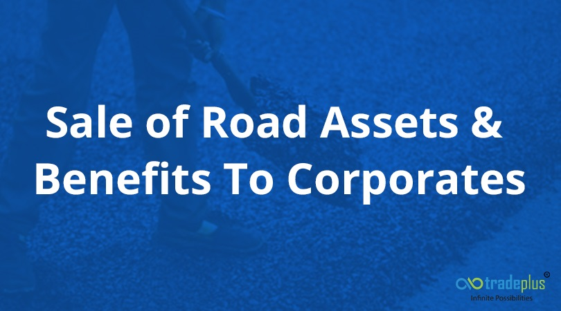 sales of road assets How do corporates benefit from sale of road assets?