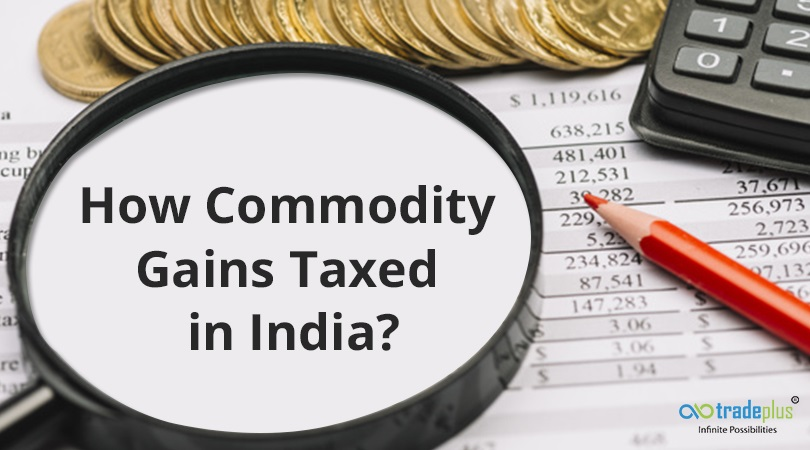 How commodity gains taxed in India How are gains from commodity trading taxed in India?