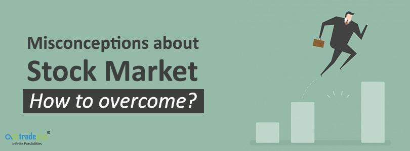 How to overcome misconceptions What are the misconceptions about stock market among Indians and how to overcome it?