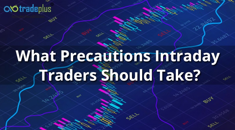 What Precautions Intraday Traders Should Take 1 What are the precautions intraday trader should take?