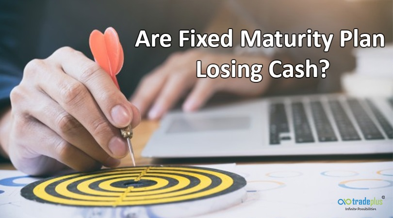 Are Fixed Maturity Plan Losing Cash Are fixed maturity plans losing cash?