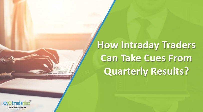 How Intraday Traders Can Take Cues From Quarterly Results How Intraday Traders Can Take Cues From Quarterly Results?
