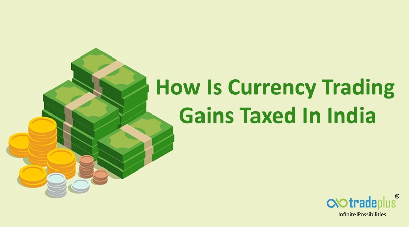 How Is Currency Trading Gains Taxed In India How is currency online trading gains taxed in India?