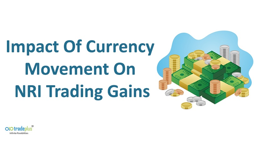 Impact Of Currency Movement On NRI Trading Gains What is the impact that currency movement has on NRI online trading gains?