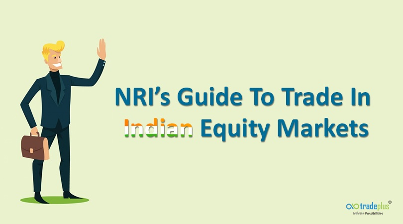 An NRI's Guide To Trade In Indian Equity Markets 1 1 NRI's guide on how to trade in Indian equity markets