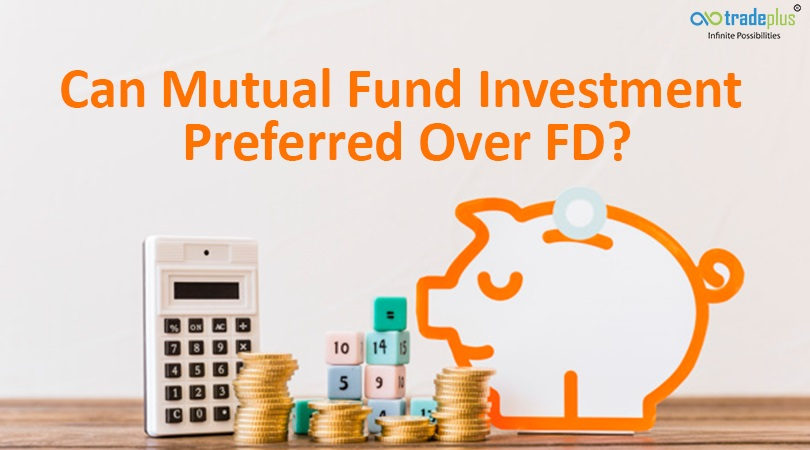 Can Mutual Fund Investment Preferred Over FD Is mutual funds a good investment? Can it be preferred over FD?