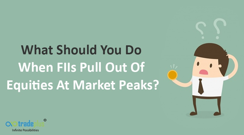 FIIs Pulling Out Of Market What Should You Do When FIIs Pull Out Of Equities At Market Peaks?