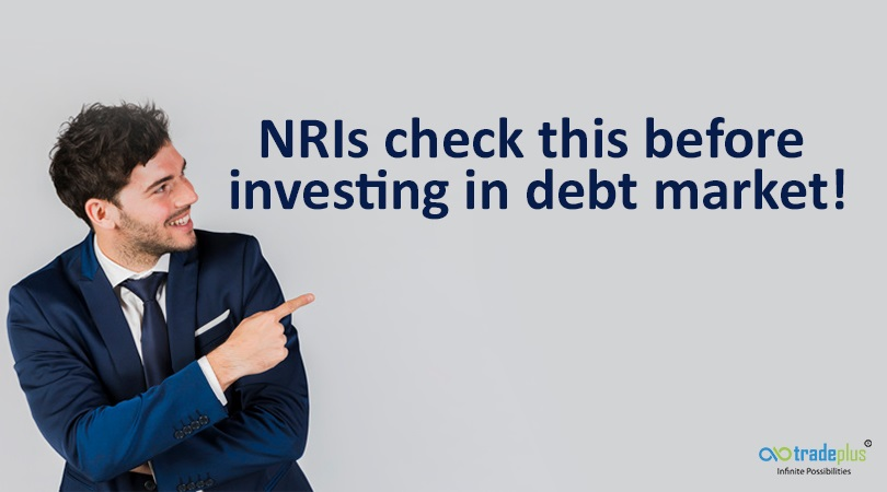 NRIs check this before investing in debt market NRIs check this before investing in debt market!