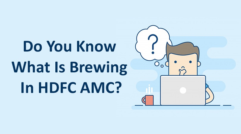 What Is Brewing In HDFC AMC Do you know what is brewing in HDFC AMC with regard to its FMPs?