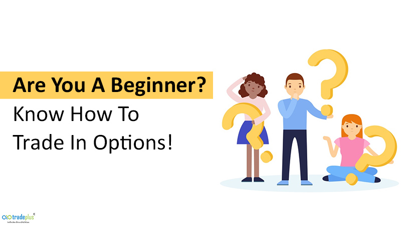 Are You A Beginner Know How To Trade In Options Are you a beginner? Know how to trade in options!