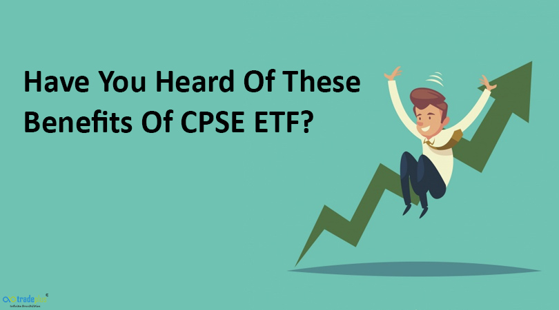 Have You Heard Of These Benefits Of CPSE ETF Have you heard of these benefits of investing in CPSE ETF?