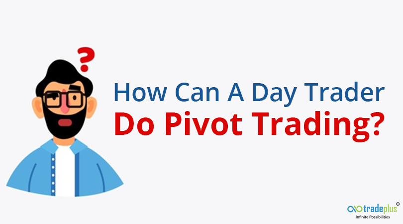 How Can A Day Trader Do Pivot Trading How can a day trader do pivot trading?