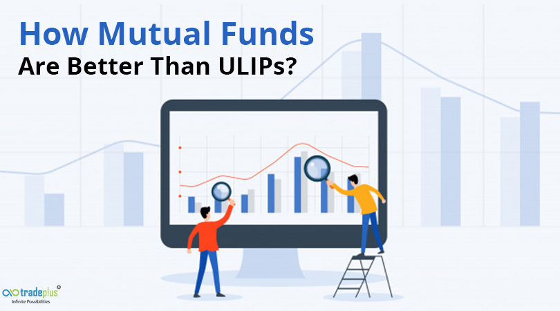 How Mutual Funds Are Better Than ULIPs How mutual funds are better than ULIPs?