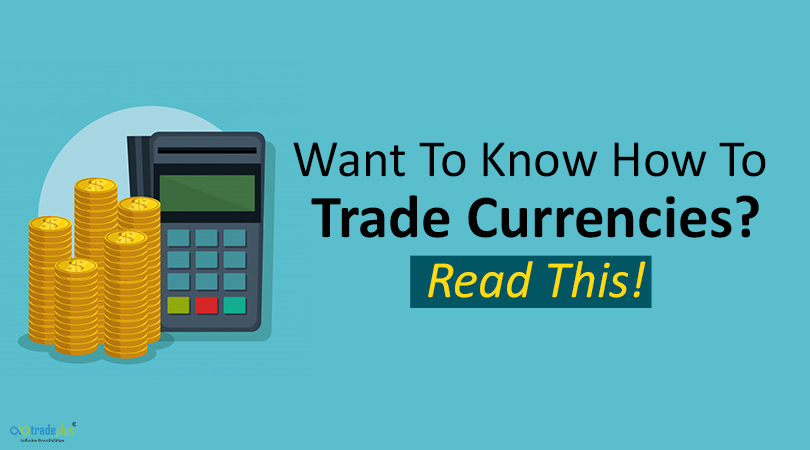 Want To Know How To Trade Currencies Read This Want to know how to trade currencies? Read Here!