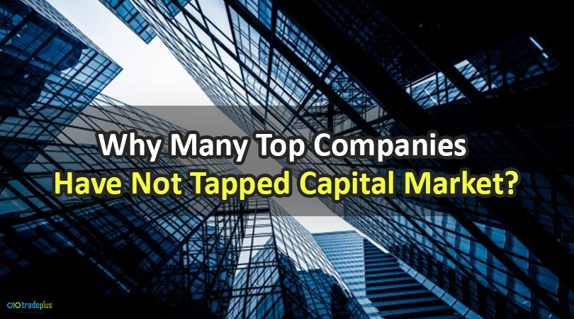 Why Many Top Companies Have Not Tapped Capital Market Why many top companies have not yet tapped capital market in India?