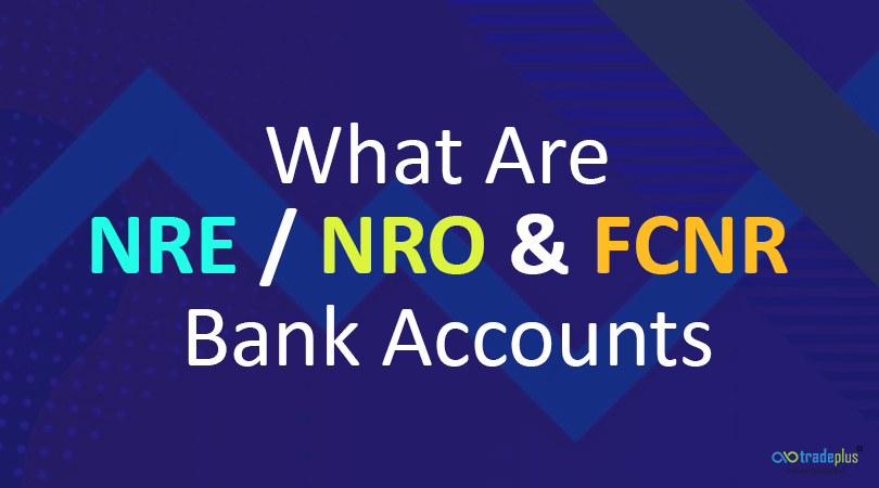 gold What are NRE/NRO and FCNR bank accounts?