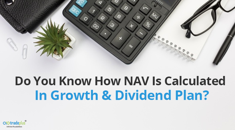 Do You Know How NAV Is Calculated In Growth Dividend Plan Do You Know How NAV Is Calculated In Growth & Dividend Plan Of A Mutual Fund?