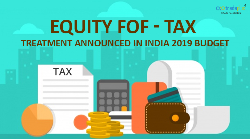 Equity FoF 2 Equity FOF   Tax treatment announced in India 2019 Budget