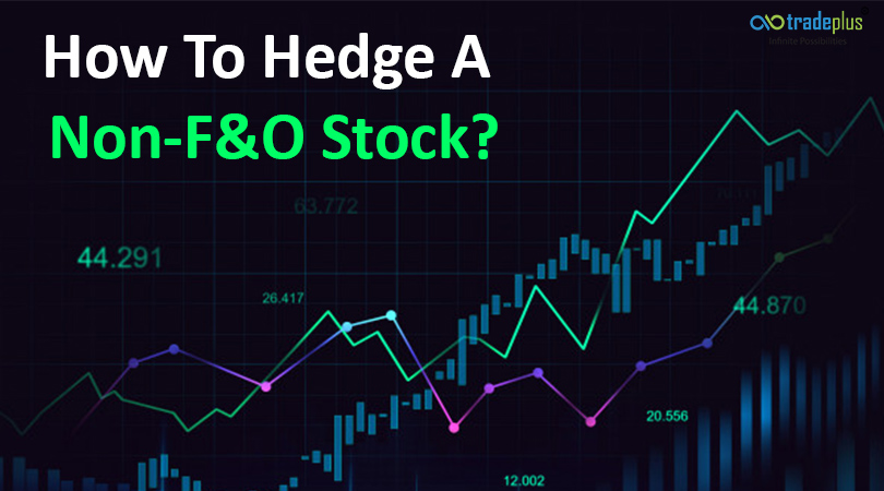 How To Hedge A Non FO Stock 1 How to hedge a stock that is not traded in the F&O segment?