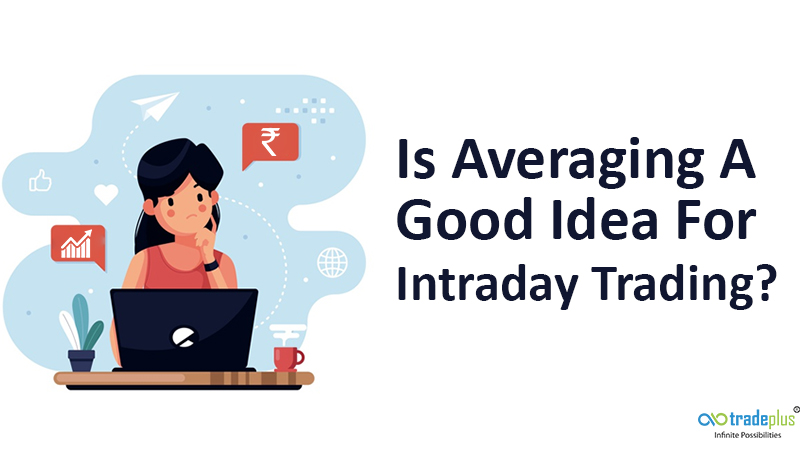 Is Averaging A Good Idea For Intraday Trading Is averaging a good idea in intraday trading and does it really work?