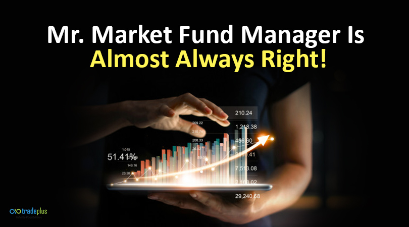 Mr. Market fund manager is almost always right Mr. Market fund manager is almost always right !