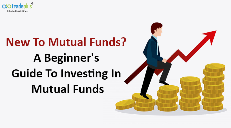 New To Mutual Funds A Beginners Guide To Investing In Mutual Funds New to Mutual Funds? A beginner's guide to investing in Mutual Funds
