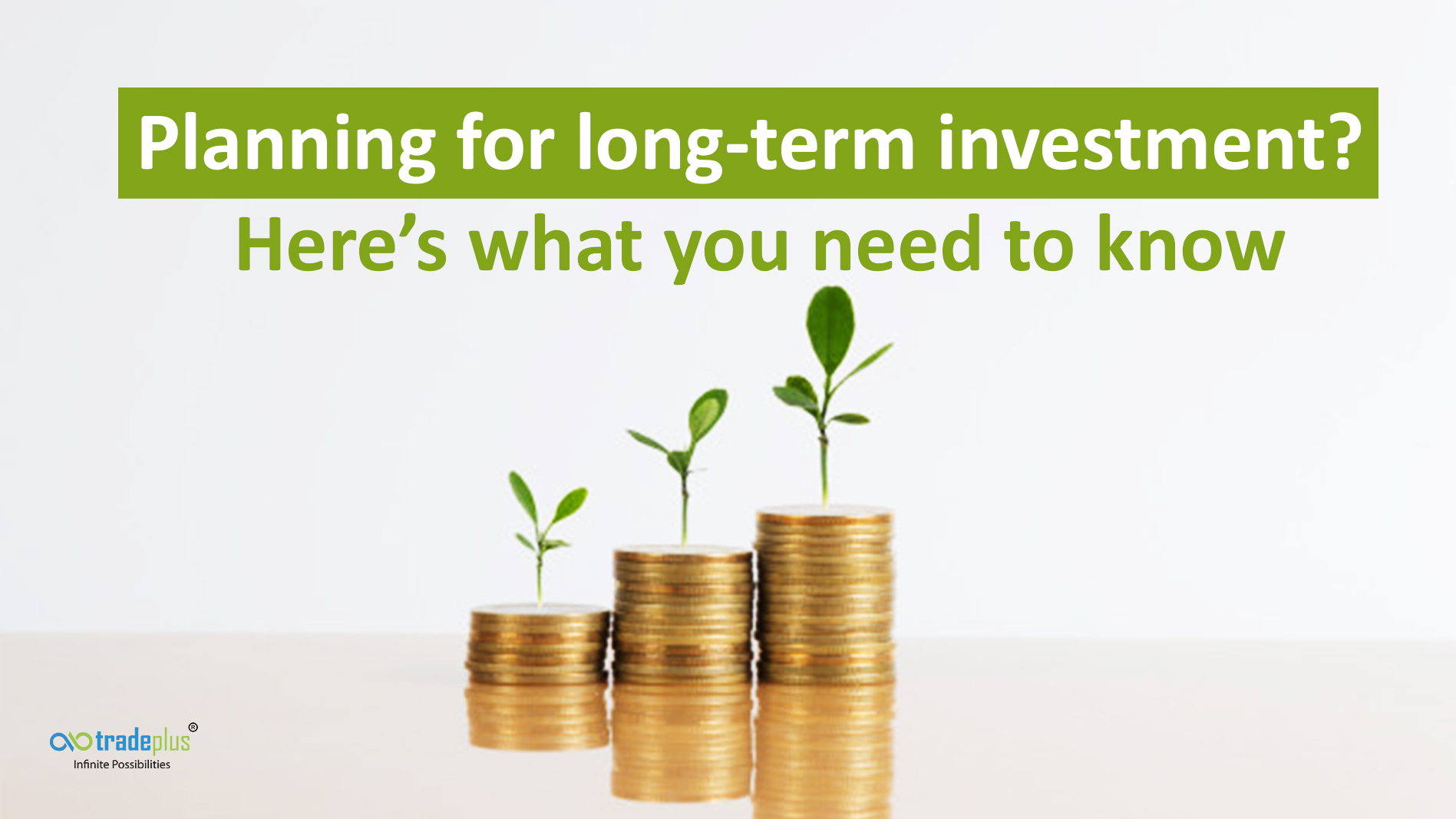 Planning for long term investment Planning for long term investment? Here's what you need to know