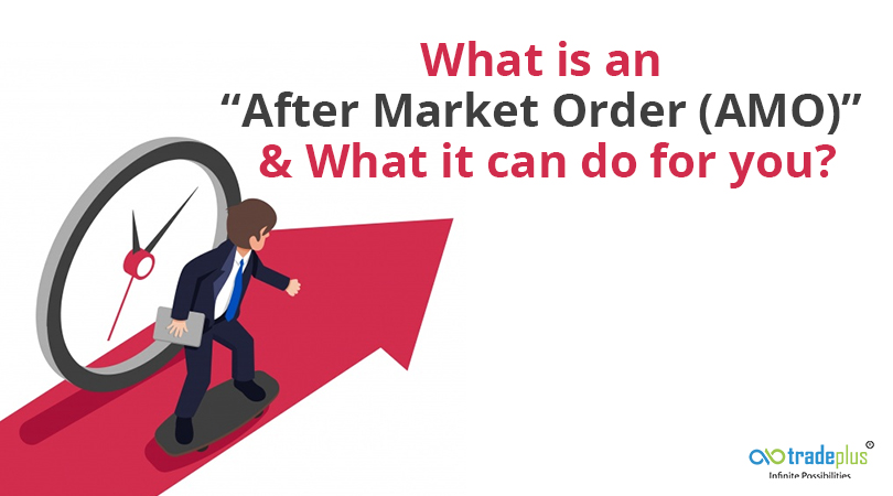 "AMO blog banner 1 What is an ""After Market Order (AMO)"" & What it can do for you?"