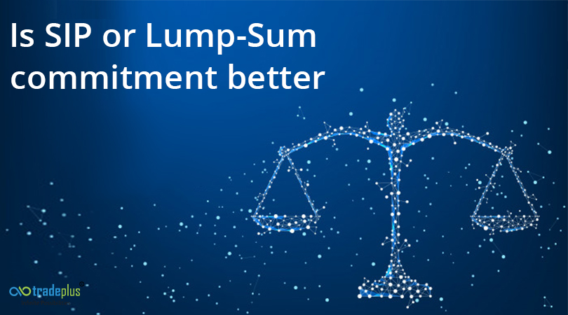 Sip or lumpsam Is SIP or Lump Sum commitment better