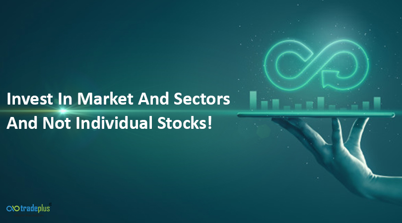 Invest in market blog banner Invest in market and sectors and not individual stocks!