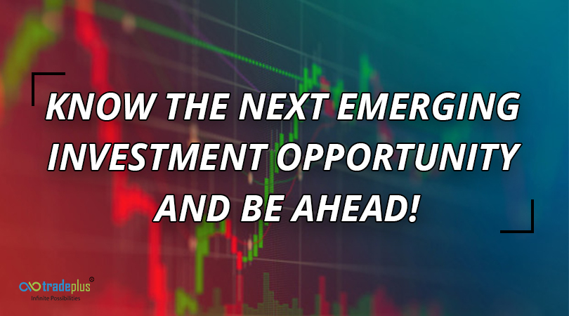 Know the next emerging investment opportunity and be ahead 1 Know the next emerging investment opportunity and be ahead!
