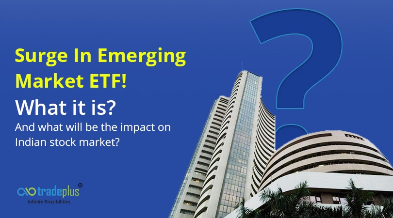 %name Surge in emerging market ETF! What it is? And what will be the impact on Indian stock market?