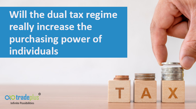 Will the dual tax regime really increase the purchasing power of individuals Will the dual tax regime really increase the purchasing power of individuals?