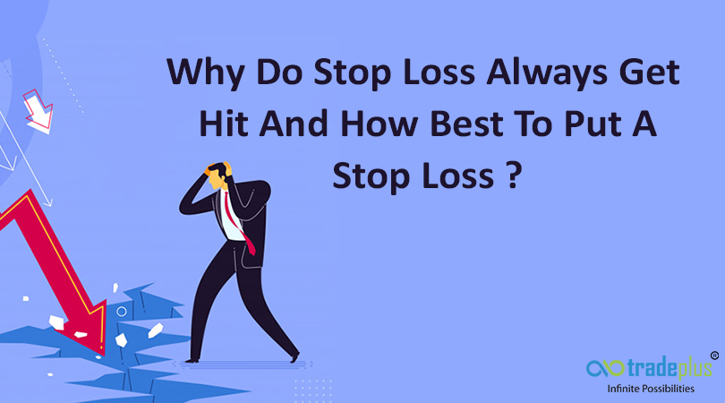 Why do stop loss always get hit and how best to put a stop  Why do stop loss always get hit and how best to put a stop loss?