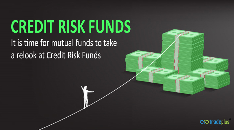 Credit Risk Funds Credit Risk Funds   It is time for mutual funds to take a relook at Credit Risk Funds