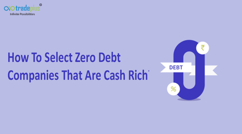 How to select zero debt companies that are cash ric blog banner How to select zero debt companies that are cash rich?