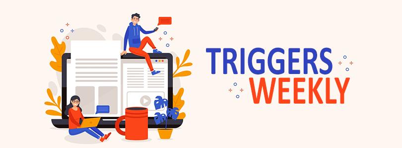 Triggers Weekly 3 Triggers Weekly (July 13  July 17)