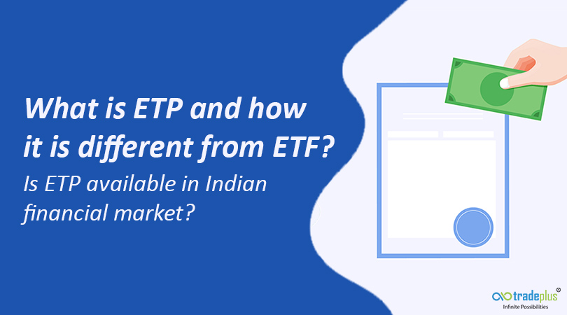 What is ETP and how it is different from ETF blog banner What is ETP and how it is different from ETF? Is ETP available in Indian financial market?