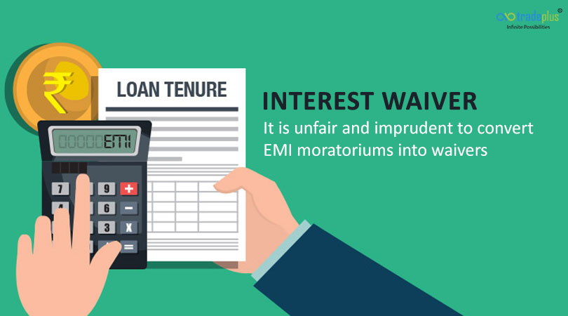 Interest Waiver Interest Waiver   It is unfair and imprudent to convert EMI moratoriums into waivers