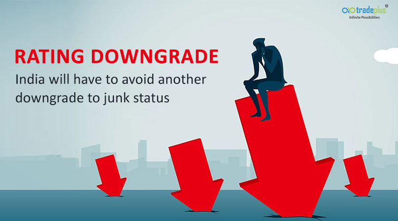 Rating Downgrade Rating Downgrade   India will have to avoid another downgrade to junk status