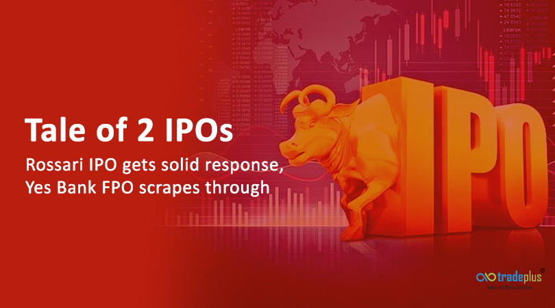 Tale of 2 IPOs Tale of 2 IPOs   Rossari IPO gets solid response, Yes Bank FPO scrapes through