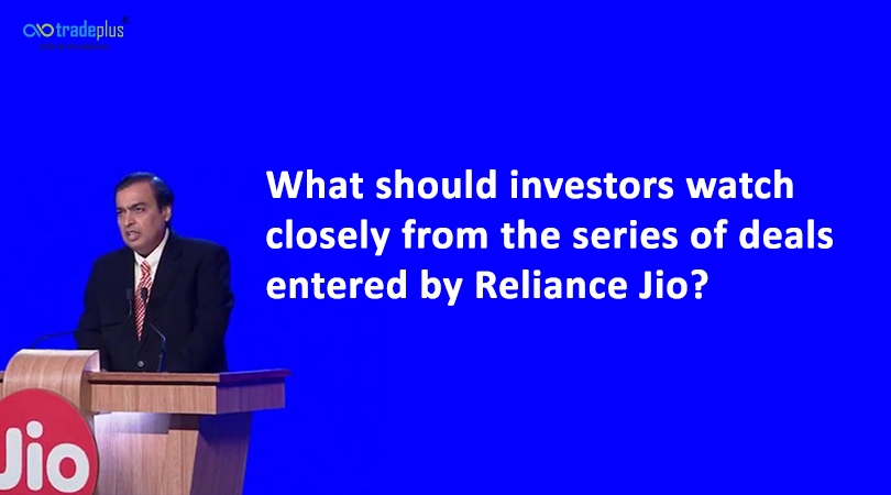 What should investors watch closely from the series of deals entered by Reliance Jio What should investors watch closely from the series of deals entered by Reliance Jio?